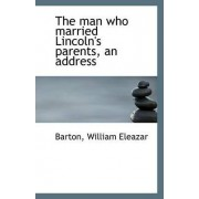 The Man Who Married Lincoln's Parents, an Address by Barton William Eleazar