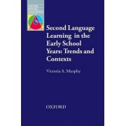 Second Language Learning in the Early School Years: Trends and Contexts by Victoria A. Murphy