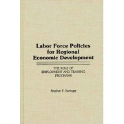 Labor Force Policies for Regional Economic Development by Stephen F. Seninger