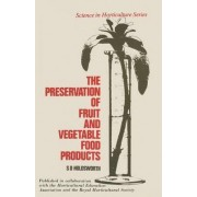 The Preservation of Fruit and Vegetable Food Products by Donald Holdsworth