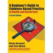 A Beginner's Guide to Evidence-Based Practice in Health and Social Care by Helen Aveyard