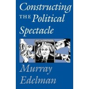 Constructing the Political Spectacle by Arnold Xiangze Jiang