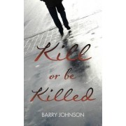 Kill or be Killed by Barry Johnson