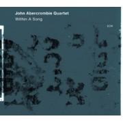 Muzica CD - ECM Records - John Abercrombie Quartet: Within A Song
