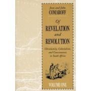 Of Revelation and Revolution: Christianity, Colonialism and Consciousness in South Africa v. 1 by Jean Comaroff