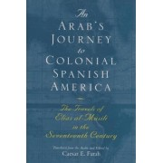An Arab's Journey to Colonial Spanish America by Elias Al-musili