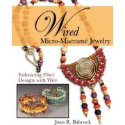 Wired Micro-Macrame Jewelry by Joan R Babcock