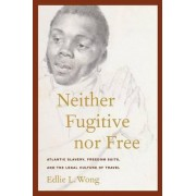 Neither Fugitive Nor Free by Edlie L. Wong