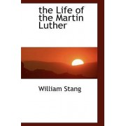 The Life of the Martin Luther by William Stang