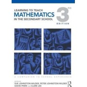 Learning to Teach Mathematics in the Secondary School by Sue Johnston-Wilder