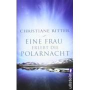 Eine Frau erlebt die Polarnacht by Christiane Ritter