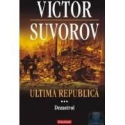 Ultima republica vol. 3 Dezastrul - Victor Suvoro