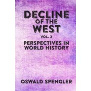 Decline of the West, Vol 2 by Oswald Spengler