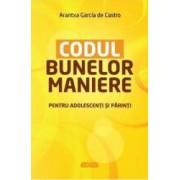 Codul bunelor maniere pentru adolescenti si parinti - Arantxa Garcia De Castro