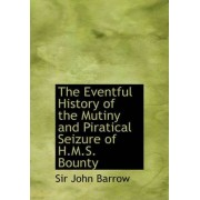 The Eventful History of the Mutiny and Piratical Seizure of H.M.S. Bounty by John Barrow Sir