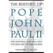 The Rhetoric of Pope John Paul II by Margaret Melady