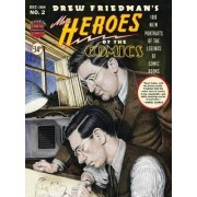 More Heroes Of The Comics: Portraits Of The Legends Of Comic Books by Drew Friedman
