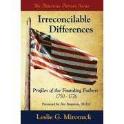 Irreconcilable Differences: Profiles of the Founding Fathers 1750-1776