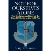Not for Ourselves Alone by Gary B Conine