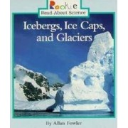 Icebergs, Ice Caps, and Glaciers by Allan Fowler