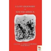 LOST LEGIONARY IN SOUTH AFRICA (Zulu War of 1879) by Colonel G. Hamilton-Browne