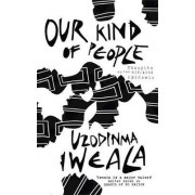 Our Kind of People by Uzodinma Iweala