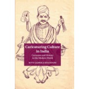 Caricaturing Culture in India: Cartoons and History in the Modern World