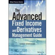 The Advanced Fixed Income and Derivatives Management Guide by Saied Simozar