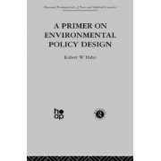 A Primer on Environmental Policy Design by R. Hahn