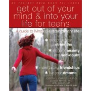 Get Out of Your Mind and Into Your Life for Teens by Joseph Ciarrochi