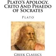 Plato's Apology, Crito and Phaedo of Socrates by Plato
