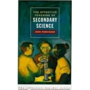 The Effective Teaching of Secondary Science by John Parkinson