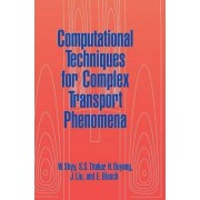 Computational Techniques for Complex Transport Phenomena by Wei Shyy