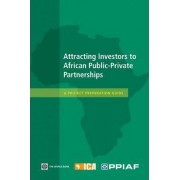 Attracting Investors to African Public-private Partnerships by Ppiaf