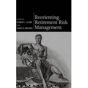Reorienting Retirement Risk Management by Robert L. Clark