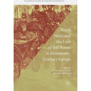 Royal Heirs and the Uses of Soft Power in Nineteenth-Century Europe 2016 by Frank Lorenz M