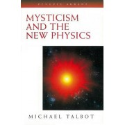 Mysticism and the New Physics by Michael Talbot