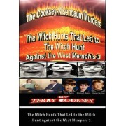 The Cooksey-Nisenbaum Murders - The Witch Hunts That Led to the Witch Hunt Against the West Memphis 3 by Terry Cooksey
