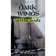 Dark Winds Yellow Birds by Jo Mitchell