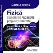 Fizica. Culegere de probleme propuse si rezolvate pentru clasa a IX-a si examenul de bacalaureat((Contine: Mic breviar teoretic si formule)