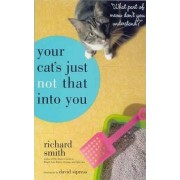 Your Cat's Just Not That into You by Richard Smith