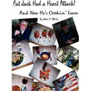 Fat Jack Had a Heart Attack and Now He's Cookin' Lean! by Dr John White