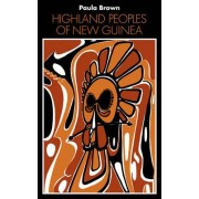 Highland Peoples of New Guinea by Paula Brown