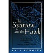 The Sparrow and the Hawk by Kyle Longley