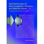 Field Mathematics for Electromagnetics, Photonics, and Materials Science by Bernard Maxum