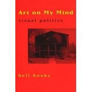 Art on My Mind by Bell Hooks