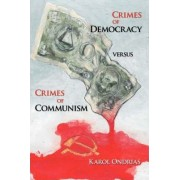 Crimes of Democracy Versus Crimes of Communism by Karol Ondrias