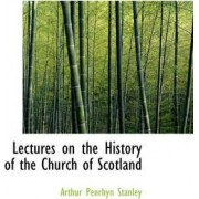 Lectures on the History of the Church of Scotland by Arthur Penrhyn Stanley