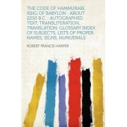 The Code of Hammurabi, King of Babylon by Robert Francis Harper