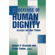 In Defense of Human Dignity by Robert P. Kraynak